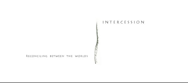 I N T E R C E S S I O N...reconciling  between  the  worlds